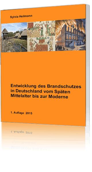 Entwicklung des Brandschutzes in Deutschland vom Sp�ten Mittelalter bis zur Moderne